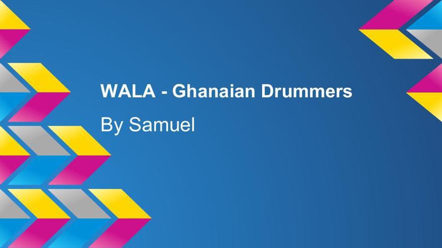 WALA - Ghanaian Drummers