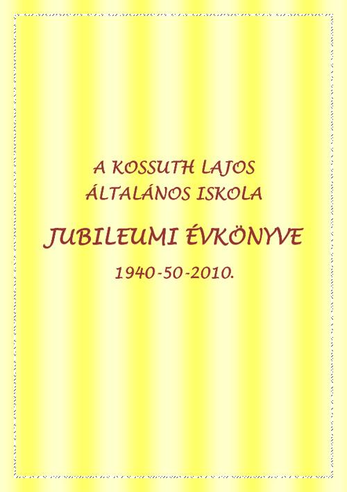 Kossuth Lajos Általános Iskola - Évkönyv