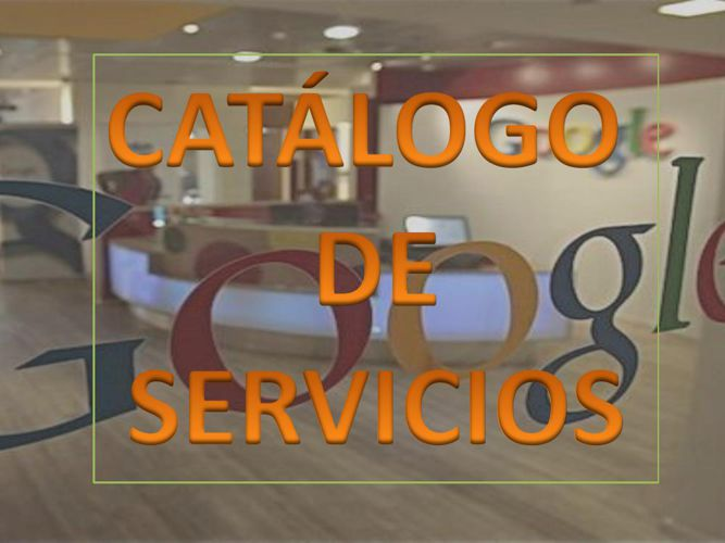 CATÁLOGO DE SERVIVIOS DE GOOGLE