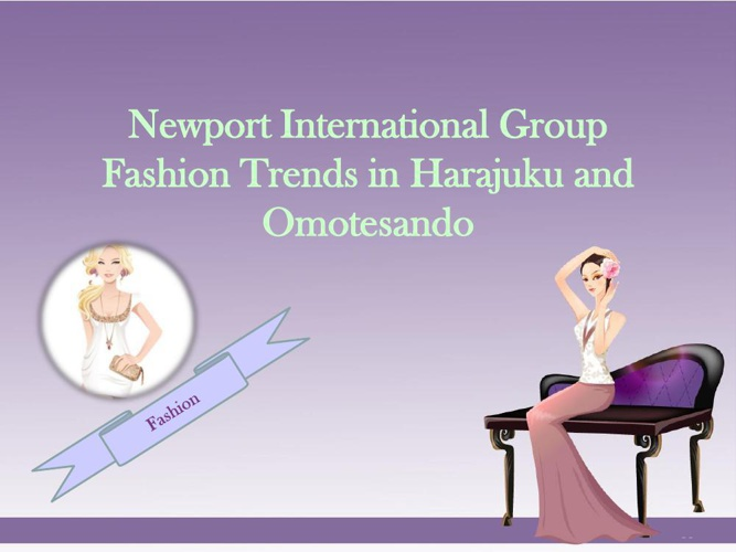 Newport International Group Fashion Trends in Harajuku and Omote