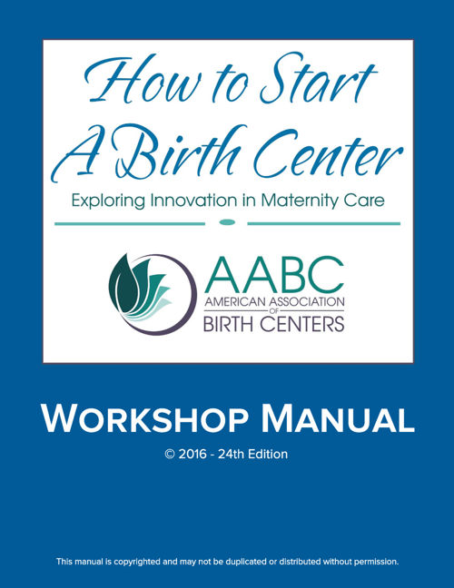 AABC How to Start a Birth Center Workshop 2016 - Manual