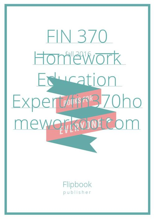 FIN 370 Homework Education Expert/fin370homeworkdotcom