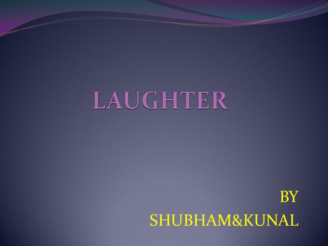 laughter by shubham&kunal