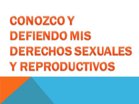 CONOSCO Y DEFIENDO MIS DERECHOS SEXUALES Y REPRODUCTIVOS