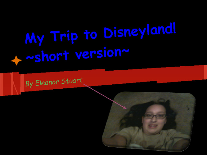 My Trip To Disneyland! ~short version~
