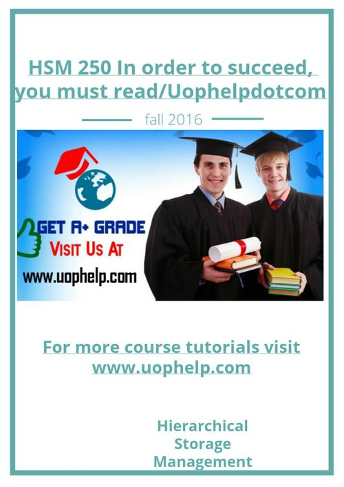 HSM 250 In order to succeed, you must read/Uophelpdotcom