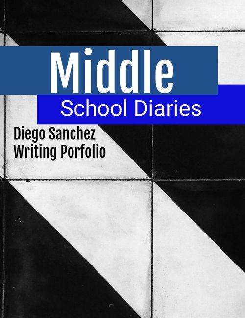 Middle School Diaries: Diego Writing Portfolio