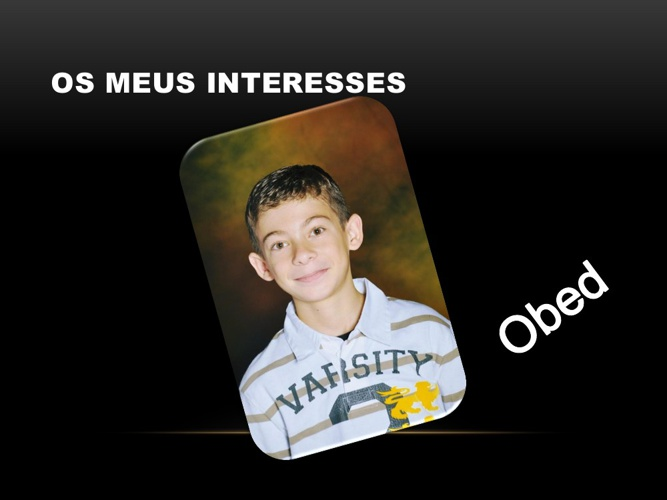 Os Meus Interesses Obed