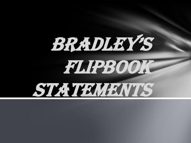 Bradley's  flipbook Statements