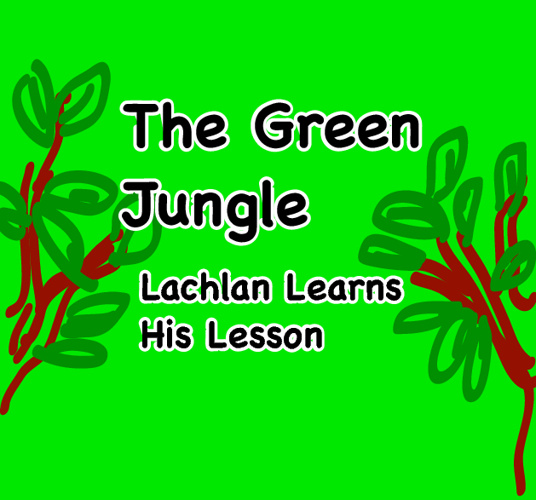 The Green Jungle Lachlan Learns His Lesson by Michael Ho
