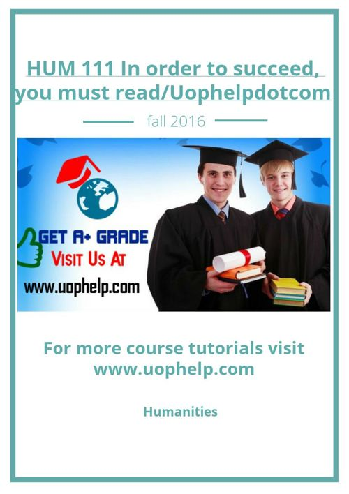 HUM 111 In order to succeed, you must read/Uophelpdotcom