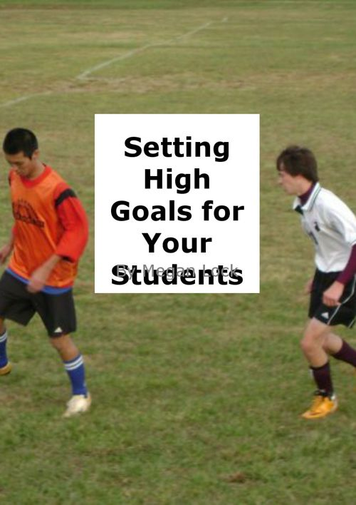Setting High Goals for Your Students