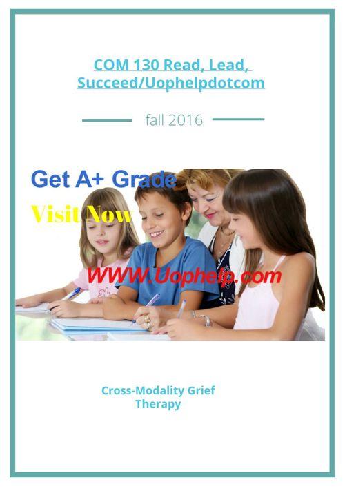 COM 130 Read, Lead, Succeed/Uophelpdotcom