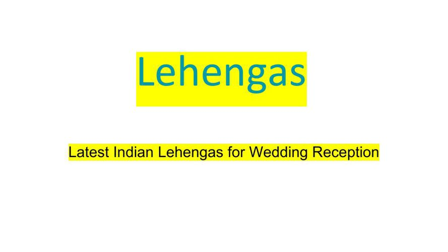 Latest Indian Lehengas for Wedding Reception