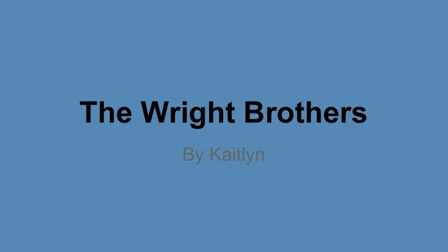 Copy of The Wright Brothers By_ Kaitlyn Johnson