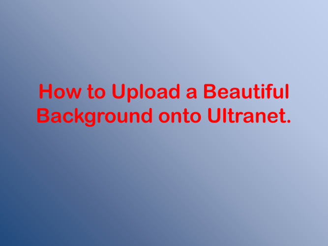 How to Upload a Beautiful Background onto the Ultranet.