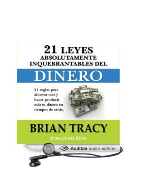 21 leyes absolutamente inquebrantables del dinero - Bryan Tracy