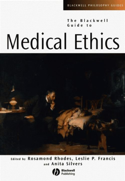 Blackwell Guide to Medical Ethics, The