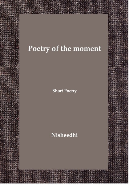 Poetry of the moment :Volume 1