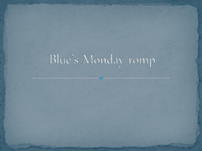 Blue's Monday Romp