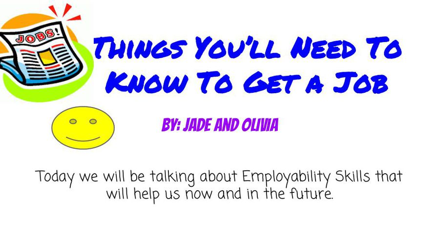 Things You'll Need To Know To Get a Job
