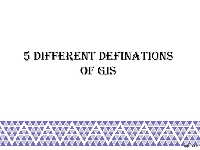 5 DIFFERENT DEFINITIONS OF GIS