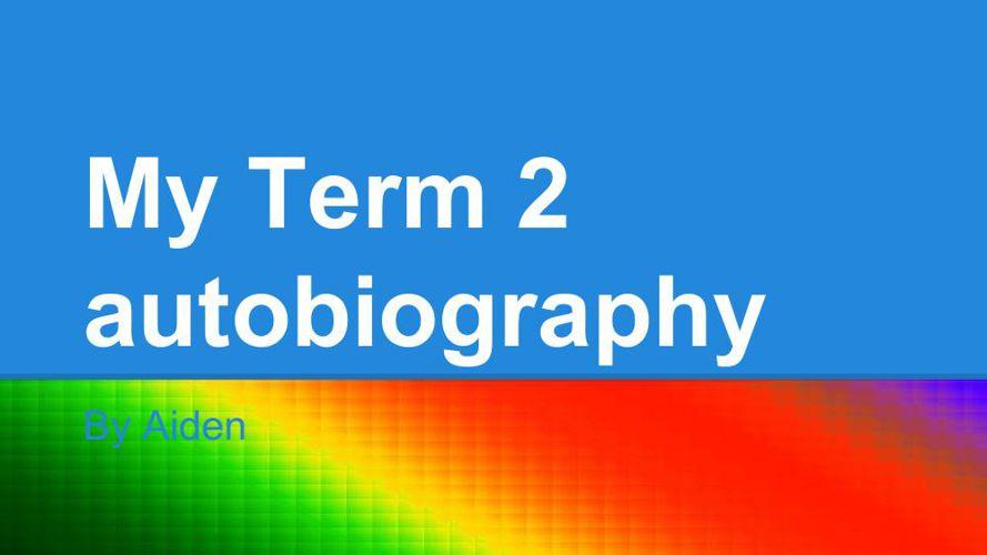 My term 2 autobiography