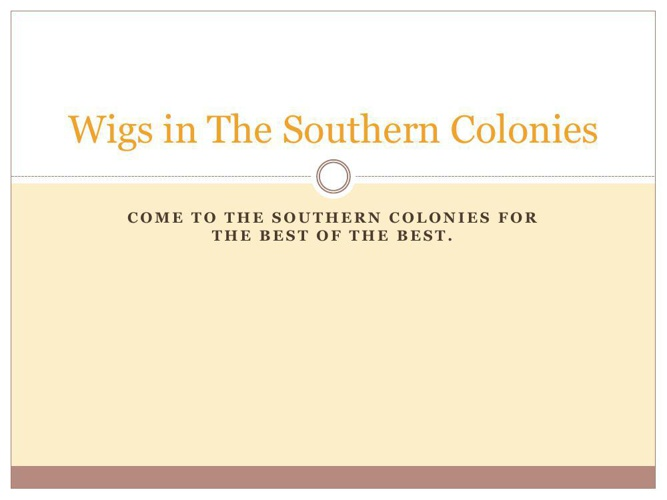 Wigs in The Southern Colonies