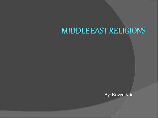 Middle East Religions Compare/Contrast - Kavya Vrid 6