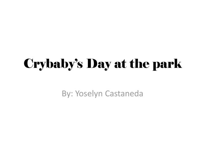 Crybaby's Day at the park