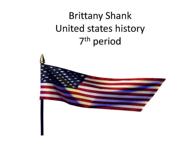Brittany Shank United States History 7th period