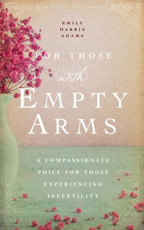 For Those With Empty Arms: A Compassionate Voice for Those Exper
