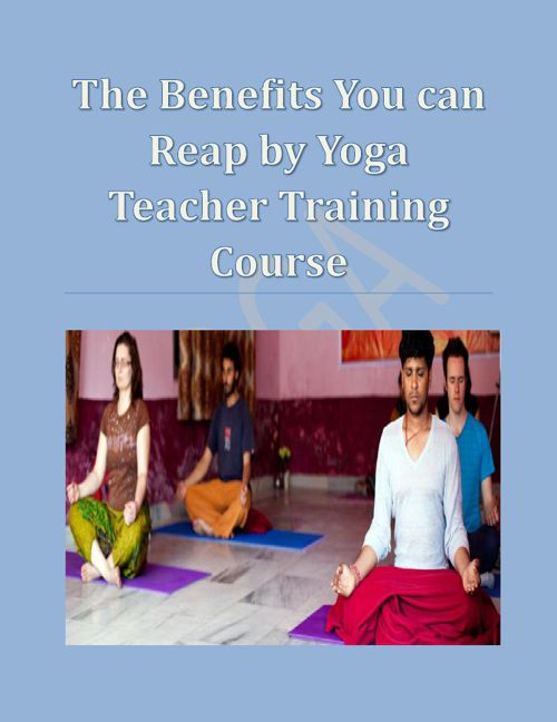 The Benefits you can reap by yoga teacher training course