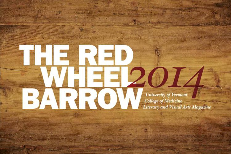 The Red Wheelbarrow 2014— UVM College of Medicine