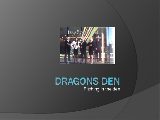 Pitching in the Dragons Den