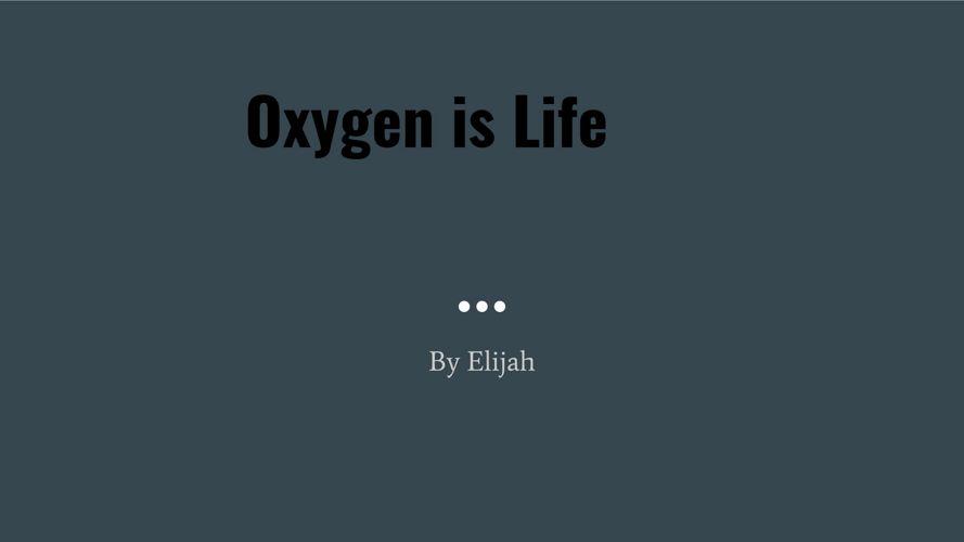 Oxygen by Elijah