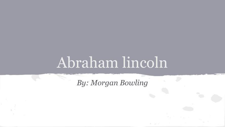 Abraham lincoln by- morgan bowling