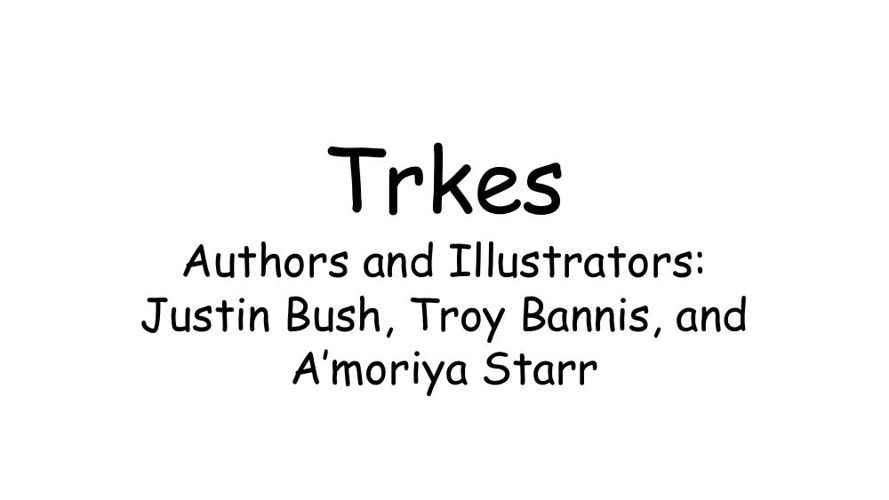 Justin, Troy, A'moriya Trkes