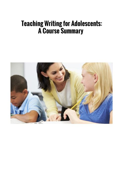 Teaching Writing for Adolescents:  A Course Summary