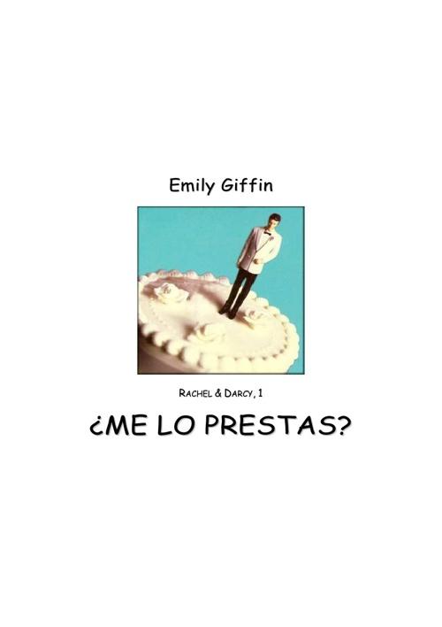 Giffin Emily - Rachel Y Darcy 1 - Me Lo Prestas