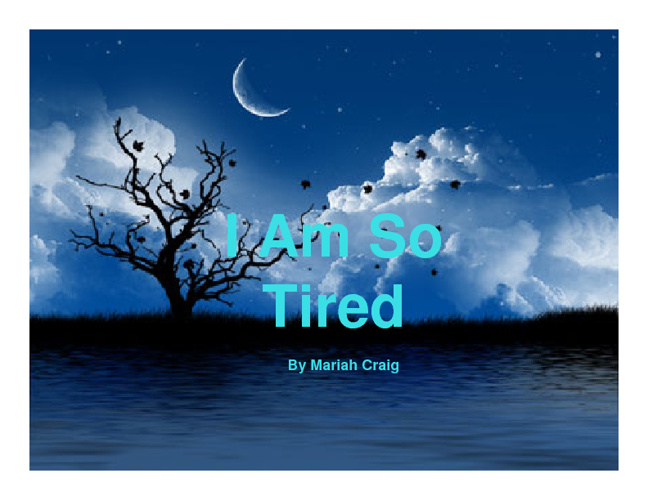 I Am So Tired