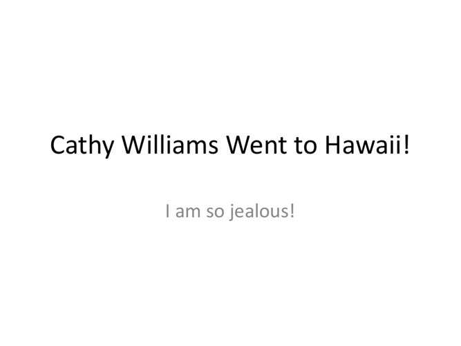 Cathy Williams Went to Hawaii!