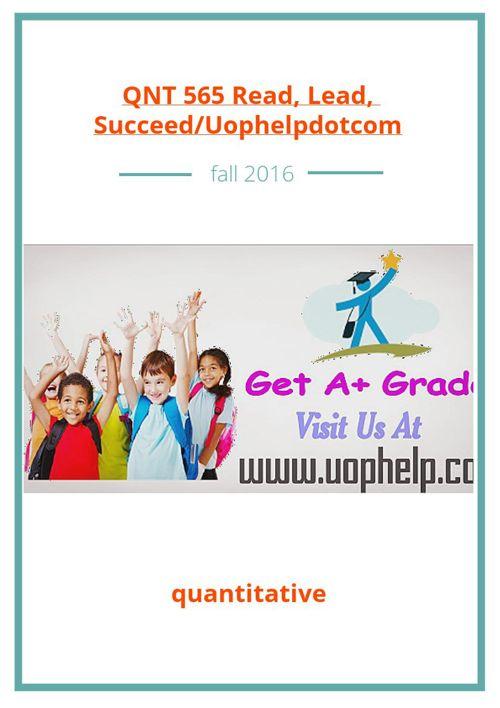 QNT 565 Read, Lead, Succeed/Uophelpdotcom