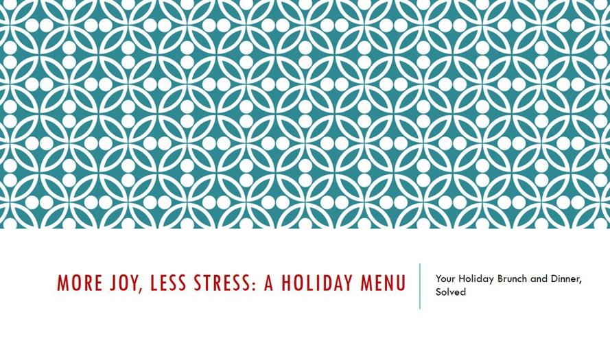 More Joy, Less Stress: A Holiday Menu