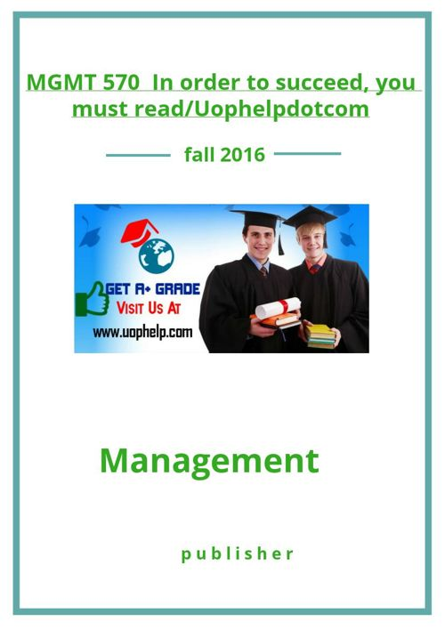 MGMT 570  In order to succeed, you must read/Uophelpdotcom