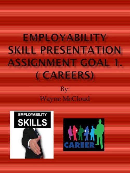 Employability Skill Presentation Assignment Goal 1