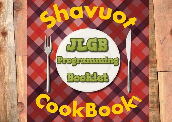JLGB Programming Booklet- Shavuot Cookbook!