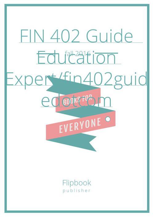 FIN 402 Guide  Education Expert/fin402guidedotcom