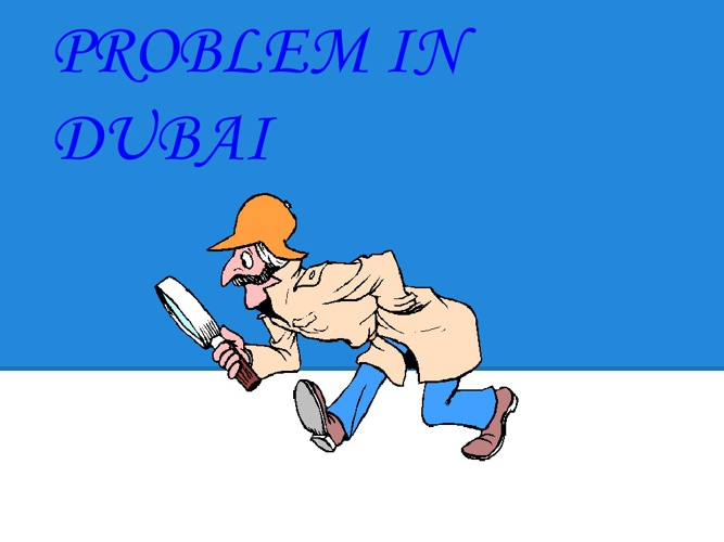 PROBLEM IN DUBAI