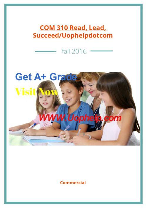 COM 310 Read, Lead, Succeed/Uophelpdotcom
